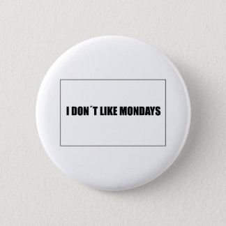 I dont like mondays 2 inch round button