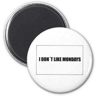 I dont like mondays magnet