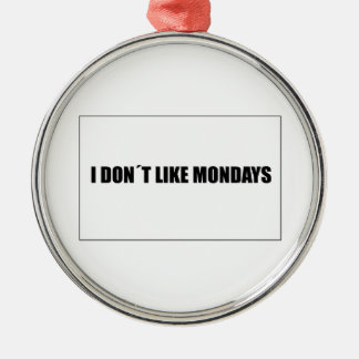 I dont like mondays metal ornament