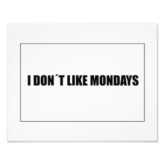 I dont like mondays photo print