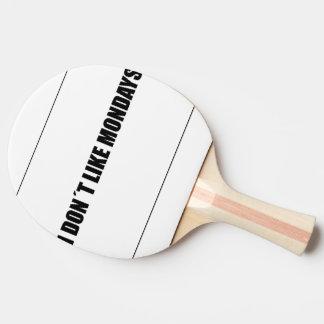 I dont like mondays ping pong paddle