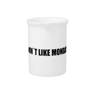 I dont like mondays pitcher