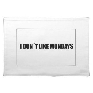 I dont like mondays placemat
