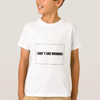 I dont like mondays T-Shirt