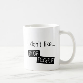 I Don't Like Rude People Mug