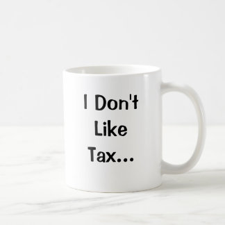 I Don't Like Tax I Love Tax Coffee Mug