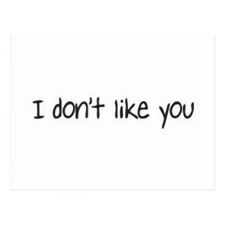 I dont like you postcard