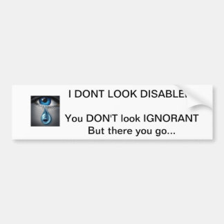 """I Don't Look Disabled"" bumper sticker"