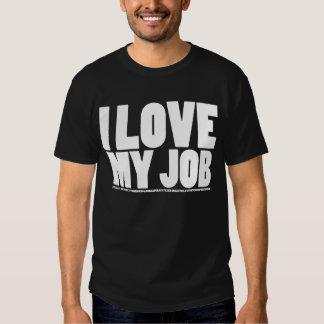 I (Don't) Love My Job T Shirt