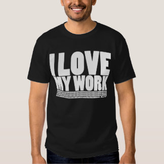 I (Don't) Love My Work T-shirts