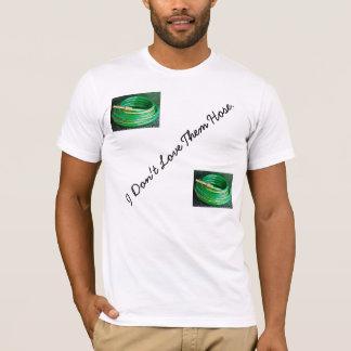 """I Don't Love Them """"Hose"""" T-Shirt"""