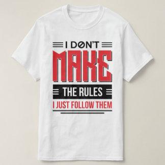 I Don't Make Rules I Just Follow Them T-Shirt