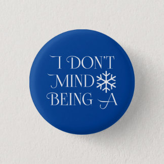 I Don't Mind Being A Snowflake 1 Inch Round Button