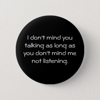 """""""I don't mind you talking..."""" Button"""