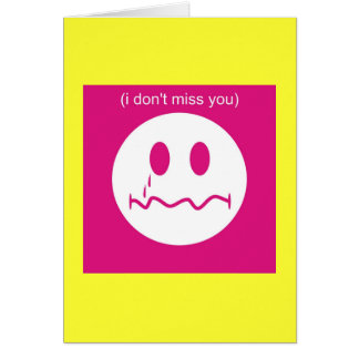 I Dont Miss You Greeting Card