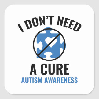 I Don't Need A Cure Square Sticker