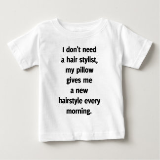 I don't need a hair stylist, baby T-Shirt