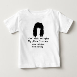 I don't need a hair stylist, my pillow gives me a baby T-Shirt