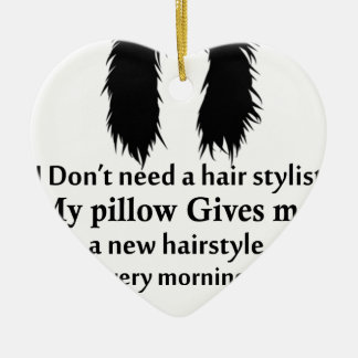 I don't need a hair stylist, my pillow gives me a ceramic ornament