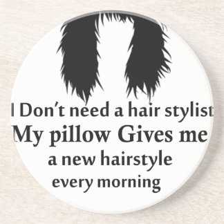 I don't need a hair stylist, my pillow gives me a coaster