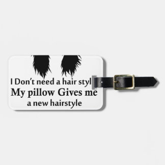 I don't need a hair stylist, my pillow gives me a luggage tag