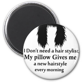 I don't need a hair stylist, my pillow gives me a magnet