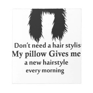 I don't need a hair stylist, my pillow gives me a notepad