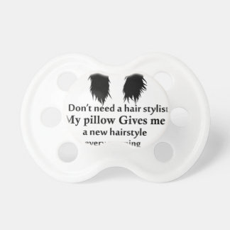 I don't need a hair stylist, my pillow gives me a pacifier