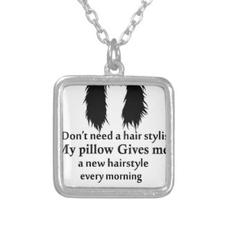 I don't need a hair stylist, my pillow gives me a silver plated necklace