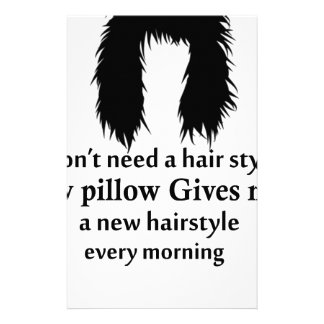 I don't need a hair stylist, my pillow gives me a stationery