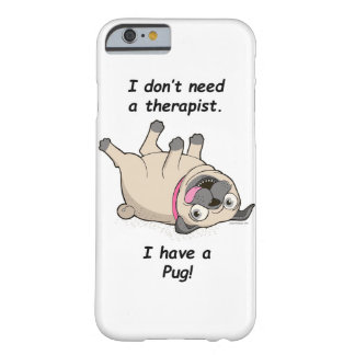 I Don't Need a Therapist. I Have a Pug! Barely There iPhone 6 Case
