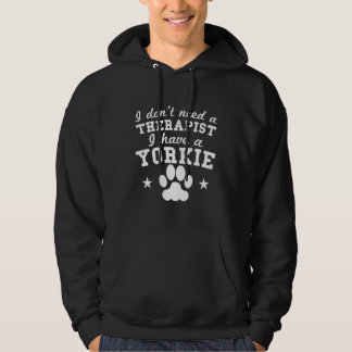 I Don't Need A Therapist I Have A Yorkie Hoodie