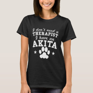 I Don't Need A Therapist I Have An Akita T-Shirt