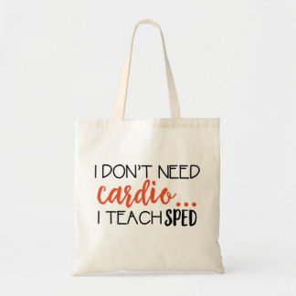 I don't need cardio... I teach SPED Tote