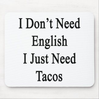 I Don't Need English I Just Need Tacos Mouse Pad