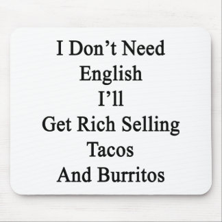 I Don't Need English I'll Get Rich Selling Tacos A Mouse Pad
