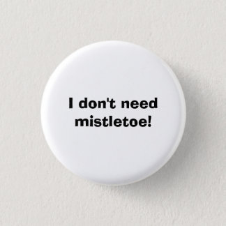 I don't need mistletoe! 1 inch round button