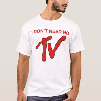 I Don't Need No TV - MTV Style T-Shirt