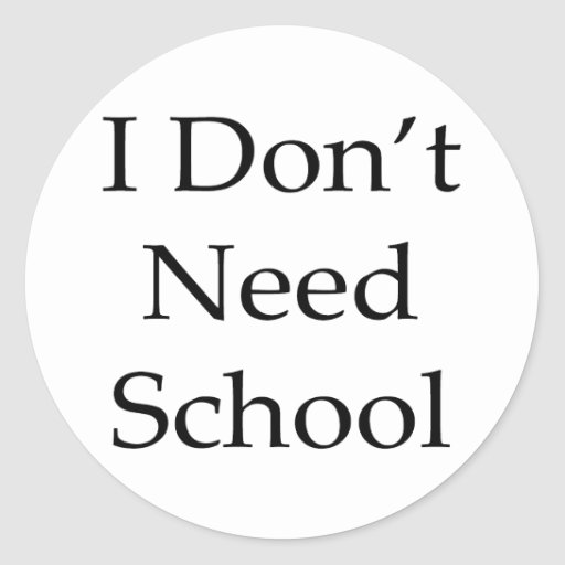 I Don't Need School Stickers