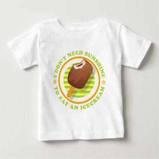 I don't need sunshine tons eat icecream baby T-Shirt