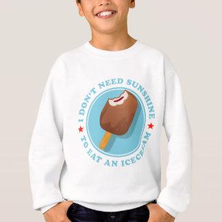 I don't need sunshine tons eat icecream sweatshirt