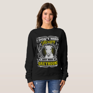 I don't need therapy I just need my Greyhound Sweatshirt