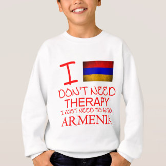 I Don't Need Therapy I Just Need To Go To Armenia Sweatshirt