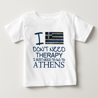 I Don't Need Therapy I Just Need To Go To Athens Baby T-Shirt