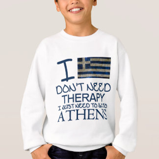 I Don't Need Therapy I Just Need To Go To Athens Sweatshirt