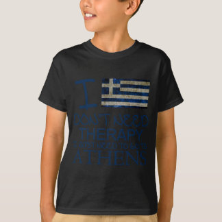 I Don't Need Therapy I Just Need To Go To Athens T-Shirt