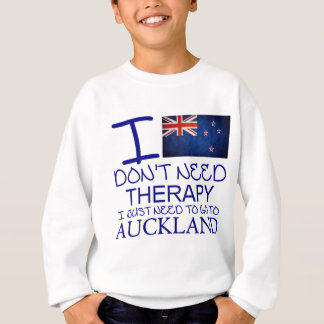 I Don't Need Therapy I Just Need To Go To Auckland Sweatshirt