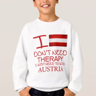 I Don't Need Therapy I Just Need To Go To Austria Sweatshirt
