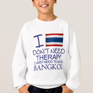 I Don't Need Therapy I Just Need To Go To Bangkok Sweatshirt
