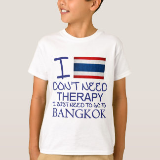 I Don't Need Therapy I Just Need To Go To Bangkok T-Shirt